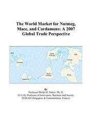 Cover of: The World Market for Nutmeg, Mace, and Cardamons | Philip M. Parker