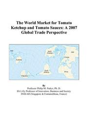 Cover of: The World Market for Tomato Ketchup and Tomato Sauces | Philip M. Parker