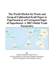 Cover of: The World Market for Waste and Scrap of Unbleached Kraft Paper or Paperboard or of Corrugated Paper of Paperboard: A 2007 Global Trade Perspective