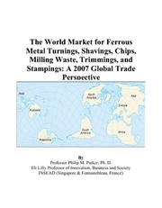 Cover of: The World Market for Ferrous Metal Turnings, Shavings, Chips, Milling Waste, Trimmings, and Stampings | Philip M. Parker