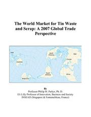 Cover of: The World Market for Tin Waste and Scrap: A 2007 Global Trade Perspective