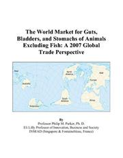 Cover of: The World Market for Guts, Bladders, and Stomachs of Animals Excluding Fish: A 2007 Global Trade Perspective