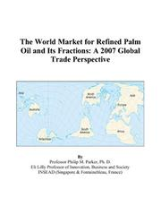 Cover of: The World Market for Refined Palm Oil and Its Fractions | Philip M. Parker
