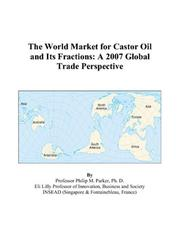 Cover of: The World Market for Castor Oil and Its Fractions: A 2007 Global Trade Perspective