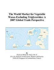 Cover of: The World Market for Vegetable Waxes Excluding Triglycerides | Philip M. Parker