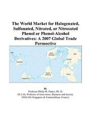 Cover of: The World Market for Halogenated, Sulfonated, Nitrated, or Nitrosated Phenol or Phenol-Alcohol Derivatives | Philip M. Parker
