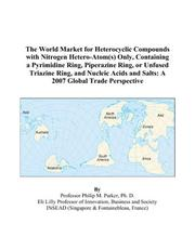 Cover of: The World Market for Heterocyclic Compounds with Nitrogen Hetero-Atom(s) Only, Containing a Pyrimidine Ring, Piperazine Ring, or Unfused Triazine Ring, ... and Salts: A 2007 Global Trade Perspective