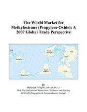 Cover of: The World Market for Methyloxirane (Propylene Oxide): A 2007 Global Trade Perspective
