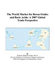 Cover of: The World Market for Boron Oxides and Boric Acids: A 2007 Global Trade Perspective
