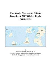 Cover of: The World Market for Silicon Dioxide: A 2007 Global Trade Perspective