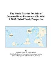 Cover of: The World Market for Salts of Oxometallic or Peroxometallic Acid: A 2007 Global Trade Perspective
