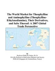 Cover of: The World Market for Theophylline and Aminophylline (Theophylline-Ethylenediamine), Their Derivatives, and Salts Thereof | Philip M. Parker
