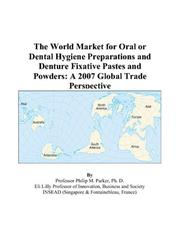 Cover of: The World Market for Oral or Dental Hygiene Preparations and Denture Fixative Pastes and Powders: A 2007 Global Trade Perspective