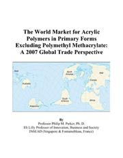 Cover of: The World Market for Acrylic Polymers in Primary Forms Excluding Polymethyl Methacrylate | Philip M. Parker