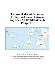 Cover of: The World Market for Waste, Parings, and Scrap of Styrene Polymers: A 2007 Global Trade Perspective