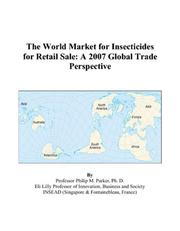 Cover of: The World Market for Insecticides for Retail Sale | Philip M. Parker