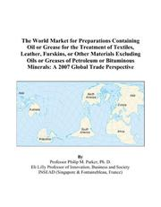 Cover of: The World Market for Preparations Containing Oil or Grease for the Treatment of Textiles, Leather, Furskins, or Other Materials Excluding Oils or Greases ... Minerals | Philip M. Parker
