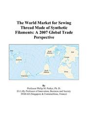 Cover of: The World Market for Sewing Thread Made of Synthetic Filaments | Philip M. Parker