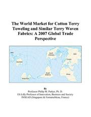 Cover of: The World Market for Cotton Terry Toweling and Similar Terry Woven Fabrics | Philip M. Parker