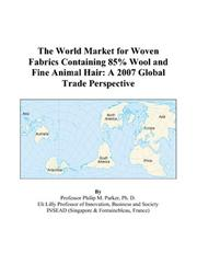 Cover of: The World Market for Woven Fabrics Containing 85% Wool and Fine Animal Hair: A 2007 Global Trade Perspective