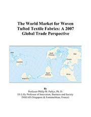 Cover of: The World Market for Woven Tufted Textile Fabrics: A 2007 Global Trade Perspective