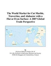 Cover of: The World Market for Cut Marble, Travertine, and Alabaster with a Flat or Even Surface: A 2007 Global Trade Perspective