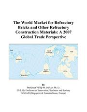 Cover of: The World Market for Refractory Bricks and Other Refractory Construction Materials: A 2007 Global Trade Perspective