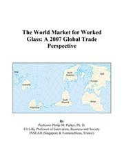 Cover of: The World Market for Worked Glass: A 2007 Global Trade Perspective