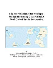 Cover of: The World Market for Multiple-Walled Insulating Glass Units: A 2007 Global Trade Perspective