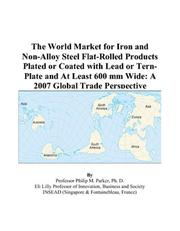 Cover of: The World Market for Iron and Non-Alloy Steel Flat-Rolled Products Plated or Coated with Lead or Tern-Plate and At Least 600 mm Wide: A 2007 Global Trade Perspective