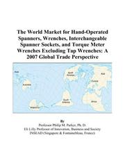Cover of: The World Market for Hand-Operated Spanners, Wrenches, Interchangeable Spanner Sockets, and Torque Meter Wrenches Excluding Tap Wrenches | Philip M. Parker
