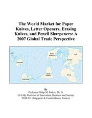 Cover of: The World Market for Paper Knives, Letter Openers, Erasing Knives, and Pencil Sharpeners | Philip M. Parker