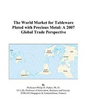 Cover of: The World Market for Tableware Plated with Precious Metal | Philip M. Parker