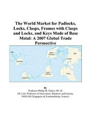 Cover of: The World Market for Padlocks, Locks, Clasps, Frames with Clasps and Locks, and Keys Made of Base Metal: A 2007 Global Trade Perspective