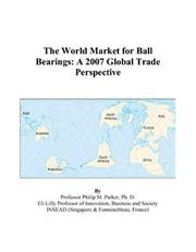 Cover of: The World Market for Ball Bearings: A 2007 Global Trade Perspective