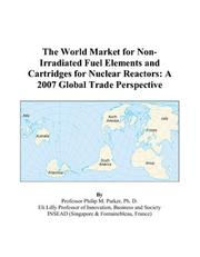 Cover of: The World Market for Non-Irradiated Fuel Elements and Cartridges for Nuclear Reactors | Philip M. Parker