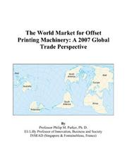 Cover of: The World Market for Offset Printing Machinery: A 2007 Global Trade Perspective