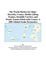 Cover of: The World Market for Ships Derricks, Cranes, Mobile Lifting Frames, Straddle Carriers, and Works Trucks Fitted with Cranes | Philip M. Parker