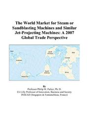 Cover of: The World Market for Steam or Sandblasting Machines and Similar Jet-Projecting Machines | Philip M. Parker