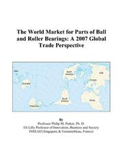 Cover of: The World Market for Parts of Ball and Roller Bearings | Philip M. Parker