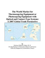 Cover of: The World Market for Thermocopying Equipment or Photocopying Equipment with Optical and Contact-Type Systems: A 2007 Global Trade Perspective