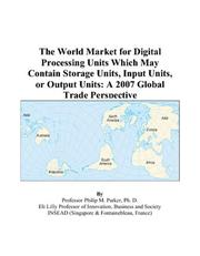 Cover of: The World Market for Digital Processing Units Which May Contain Storage Units, Input Units, or Output Units: A 2007 Global Trade Perspective