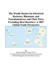 Cover of: The World Market for Electrical Resistors, Rheostats, and Potentiometeres, and Their Parts Excluding Heat Resistors: A 2007 Global Trade Perspective