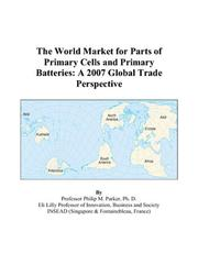 Cover of: The World Market for Parts of Primary Cells and Primary Batteries | Philip M. Parker