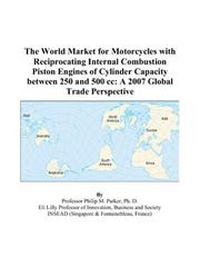 Cover of: The World Market for Motorcycles with Reciprocating Internal Combustion Piston Engines of Cylinder Capacity between 250 and 500 cc: A 2007 Global Trade Perspective