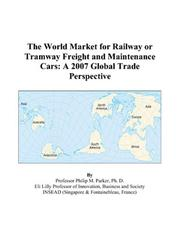 Cover of: The World Market for Railway or Tramway Freight and Maintenance Cars: A 2007 Global Trade Perspective