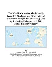 Cover of: The World Market for Mechanically Propelled Airplanes and Other Aircraft of Unladen Weight Not Exceeding 2,000 Kg Excluding Helicopters | Philip M. Parker