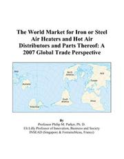 Cover of: The World Market for Iron or Steel Air Heaters and Hot Air Distributors and Parts Thereof: A 2007 Global Trade Perspective