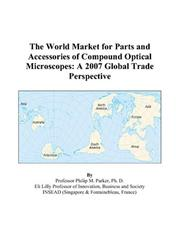 Cover of: The World Market for Parts and Accessories of Compound Optical Microscopes: A 2007 Global Trade Perspective