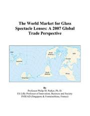 Cover of: The World Market for Glass Spectacle Lenses: A 2007 Global Trade Perspective